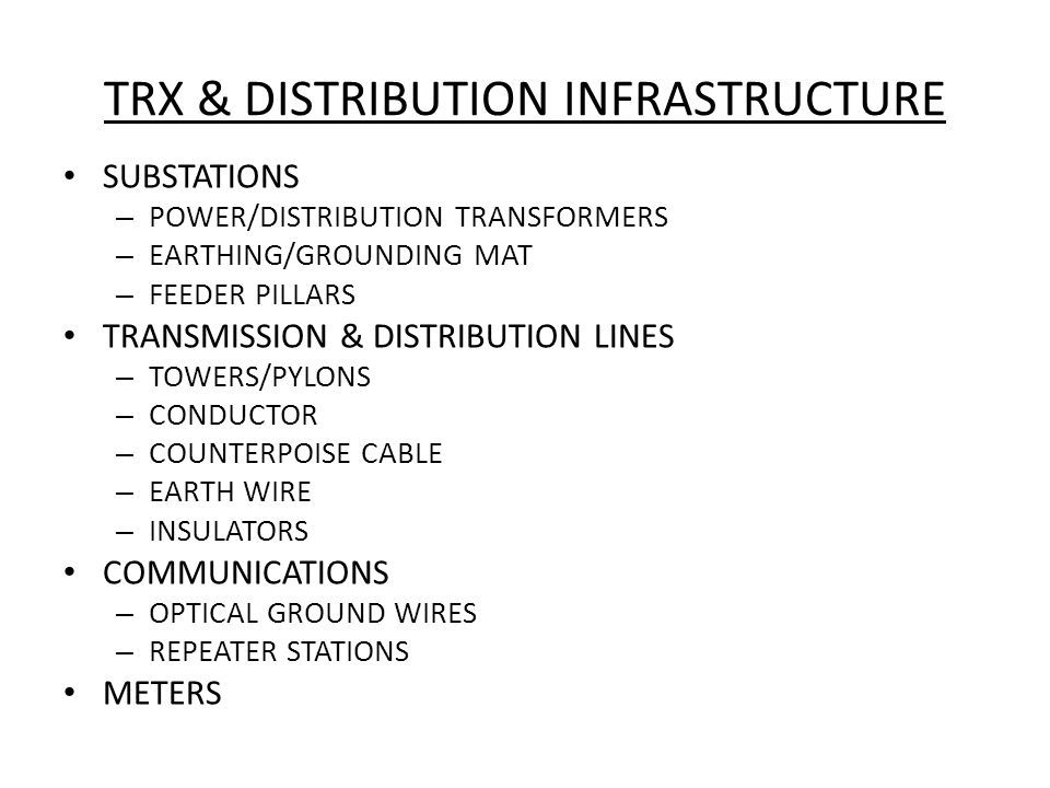 TRX & DISTRIBUTION INFRASTRUCTURE SUBSTATIONS – POWER/DISTRIBUTION TRANSFORMERS – EARTHING/GROUNDING MAT – FEEDER PILLARS TRANSMISSION & DISTRIBUTION LINES – TOWERS/PYLONS – CONDUCTOR – COUNTERPOISE CABLE – EARTH WIRE – INSULATORS COMMUNICATIONS – OPTICAL GROUND WIRES – REPEATER STATIONS METERS