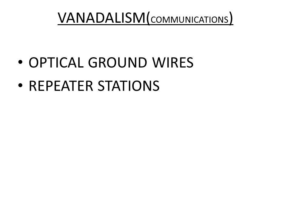 VANADALISM( COMMUNICATIONS ) OPTICAL GROUND WIRES REPEATER STATIONS