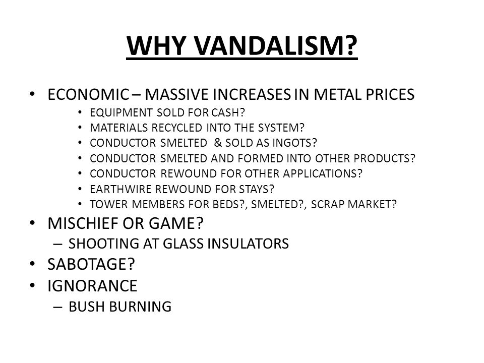 WHY VANDALISM. ECONOMIC – MASSIVE INCREASES IN METAL PRICES EQUIPMENT SOLD FOR CASH.