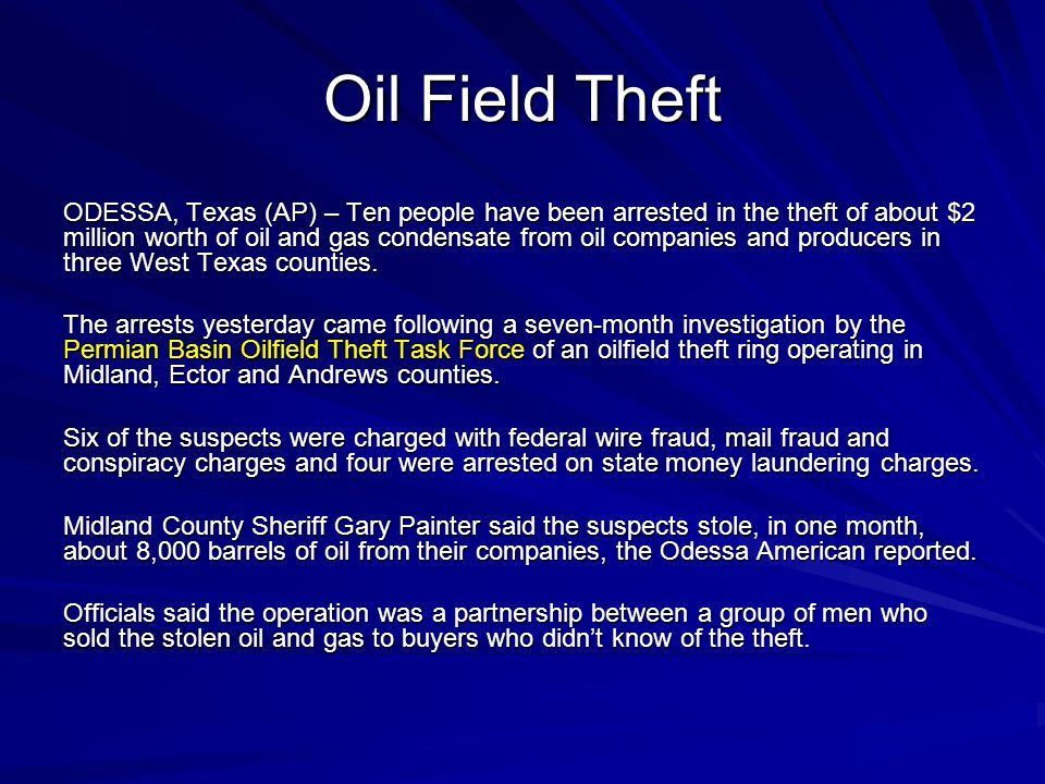 Oil Field Theft ODESSA, Texas (AP) – Ten people have been arrested in the theft of about $2 million worth of oil and gas condensate from oil companies