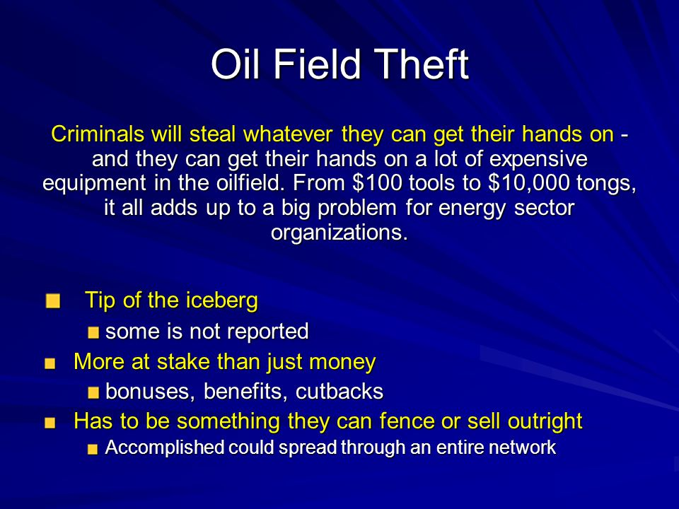 Oil Field Theft Criminals will steal whatever they can get their hands on - and they can get their hands on a lot of expensive equipment in the oilfie