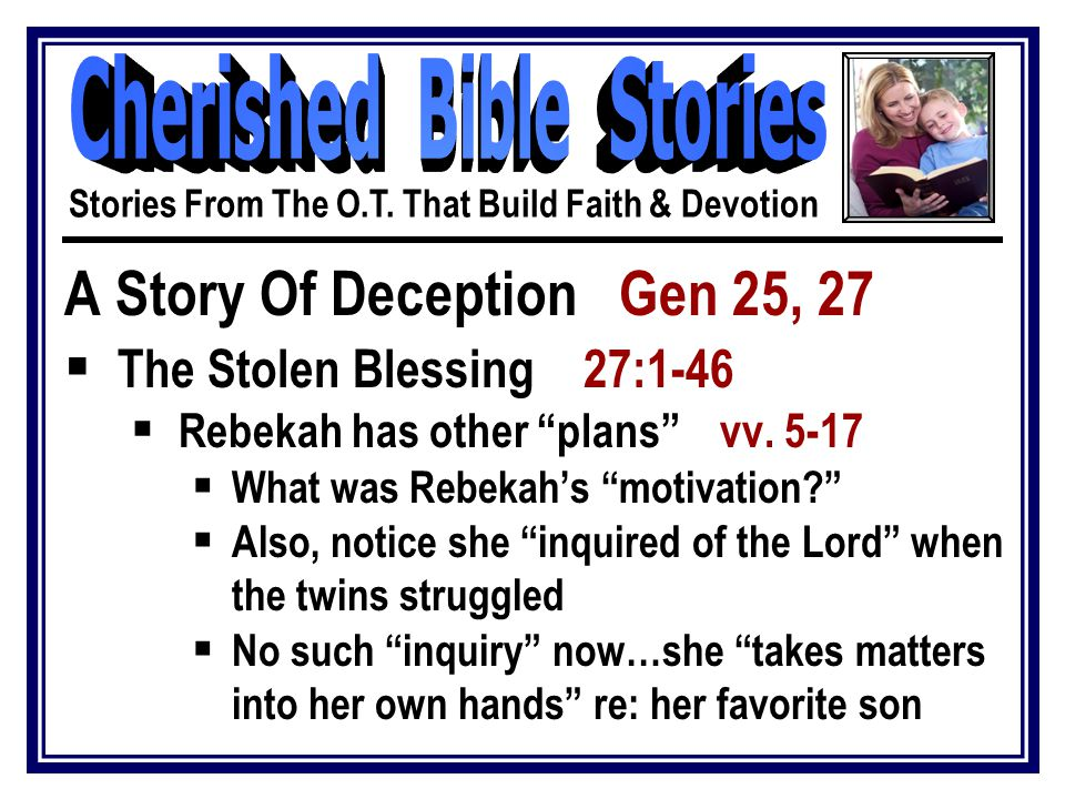 A Story Of Deception Gen 25, 27  The Stolen Blessing 27:1-46  Isaac's final words vv.