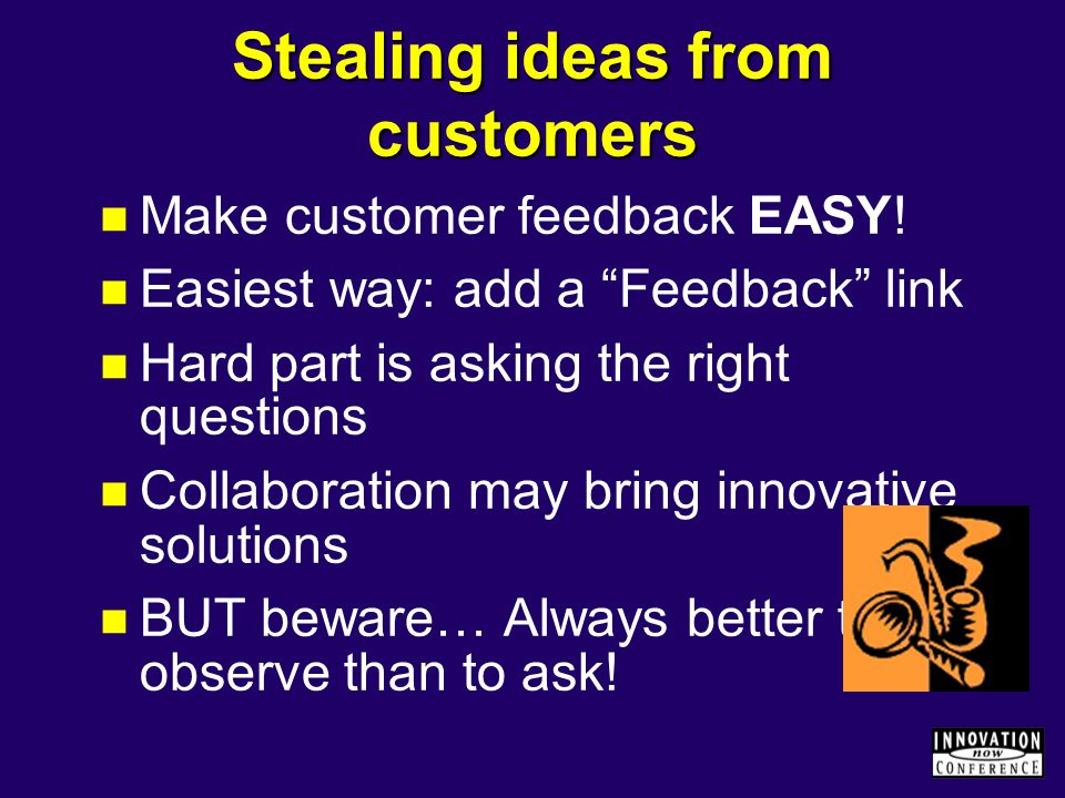 Stealing ideas from customers Make customer feedback EASY.