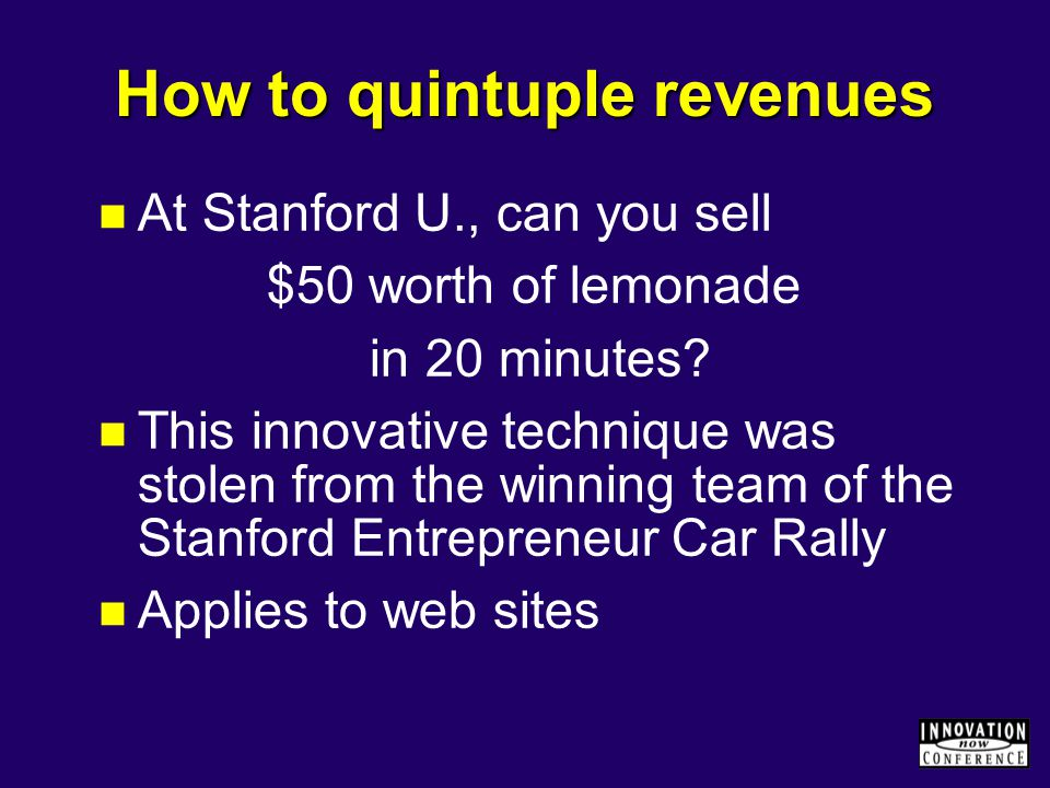 How to quintuple revenues At Stanford U., can you sell $50 worth of lemonade in 20 minutes.
