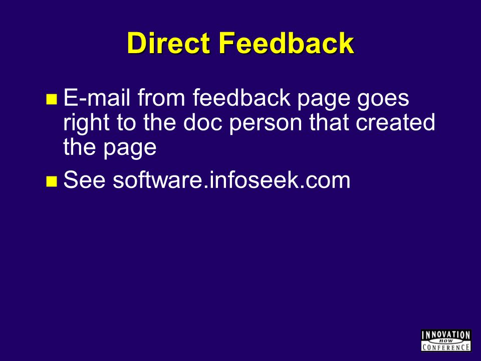 Direct Feedback E-mail from feedback page goes right to the doc person that created the page See software.infoseek.com