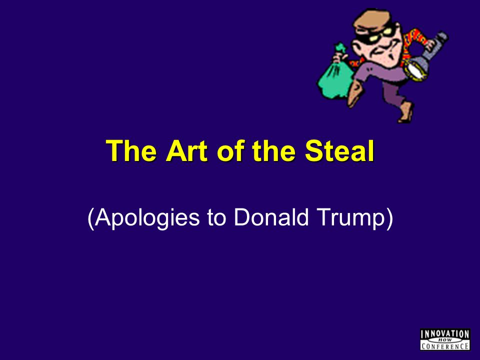 The Art of the Steal (Apologies to Donald Trump)