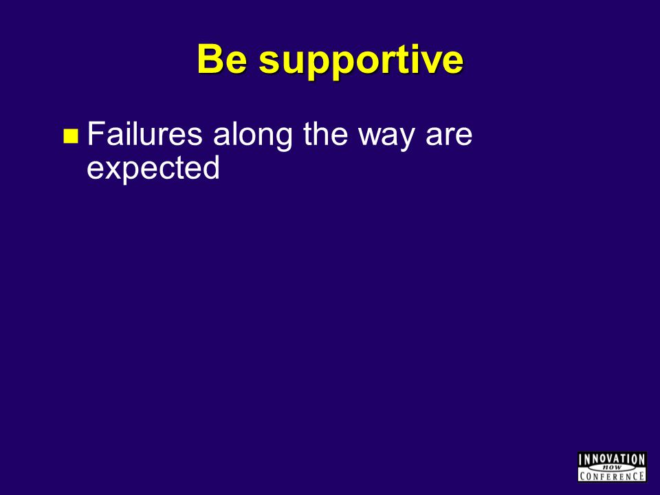 Be supportive Failures along the way are expected
