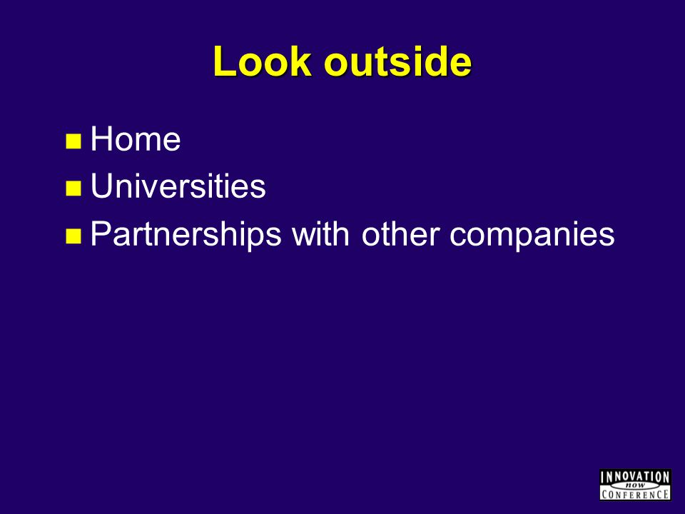 Look outside Home Universities Partnerships with other companies