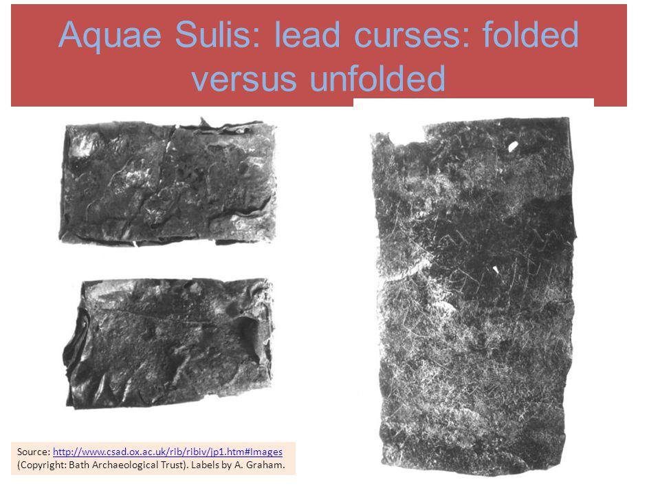 Aquae Sulis: lead curses: folded versus unfolded Source: http://www.csad.ox.ac.uk/rib/ribiv/jp1.htm#Imageshttp://www.csad.ox.ac.uk/rib/ribiv/jp1.htm#Images (Copyright: Bath Archaeological Trust).