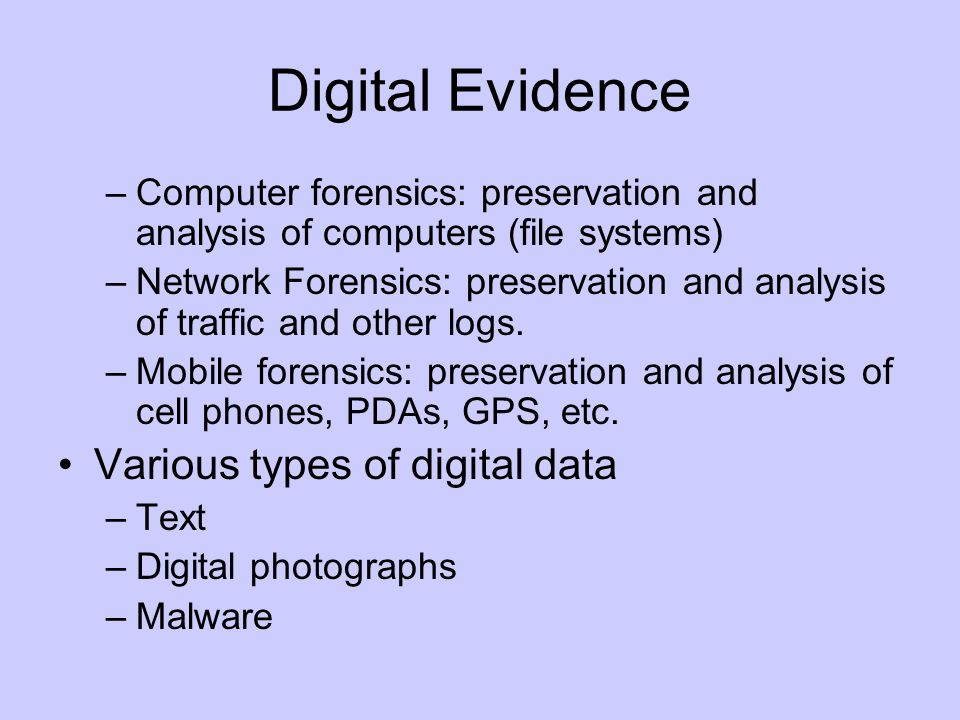Digital Evidence –Computer forensics: preservation and analysis of computers (file systems) –Network Forensics: preservation and analysis of traffic and other logs.