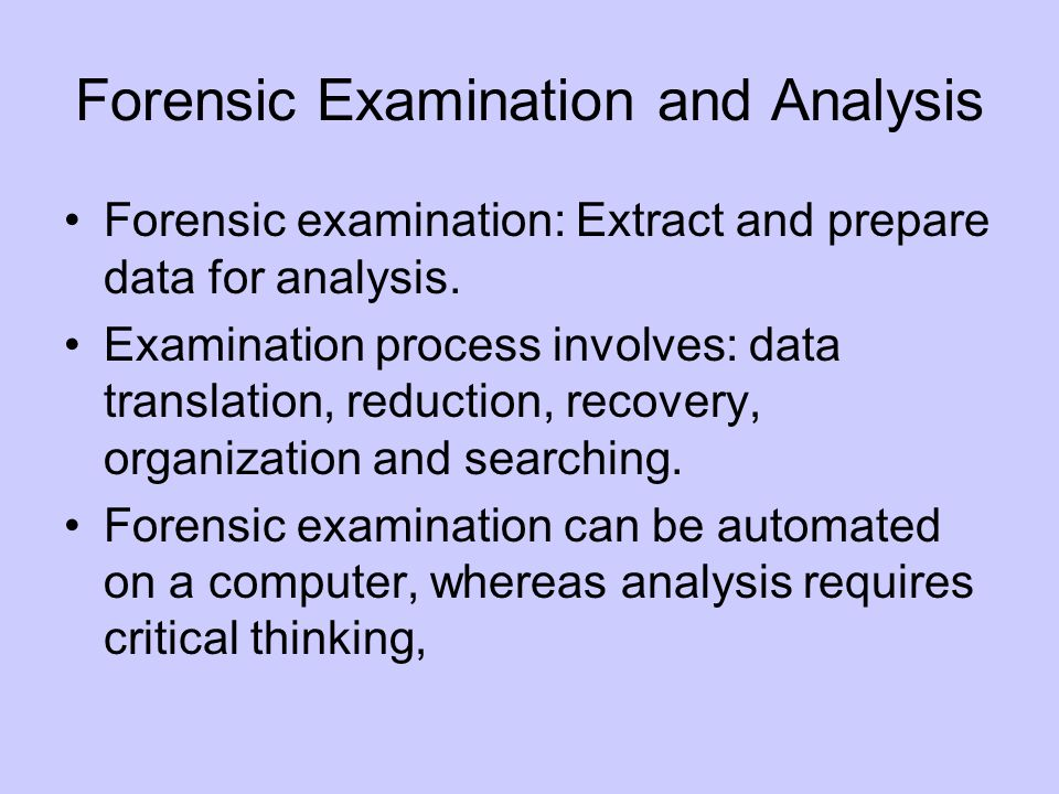 Forensic Examination and Analysis Forensic examination: Extract and prepare data for analysis.