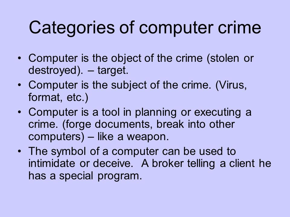 Categories of computer crime Computer is the object of the crime (stolen or destroyed).