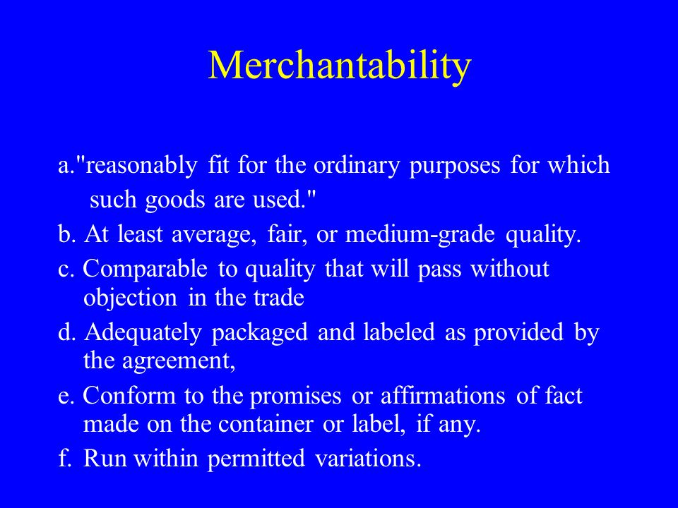Merchantability a. reasonably fit for the ordinary purposes for which such goods are used. b.