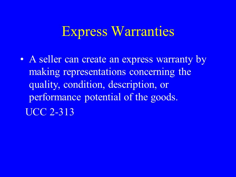 Express Warranties Express Warranties are created by: A.