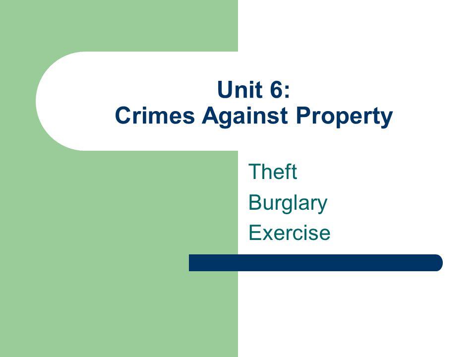 Unit 6: Crimes Against Property Theft Burglary Exercise