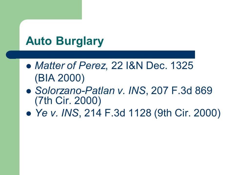 Auto Burglary Matter of Perez, 22 I&N Dec. 1325 (BIA 2000) Solorzano-Patlan v.
