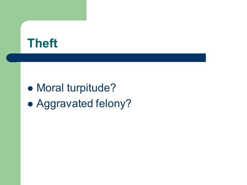 Exercise 3 How can a theft offense be covered under the theft aggravated felony definition, but not be a crime involving moral turpitude?