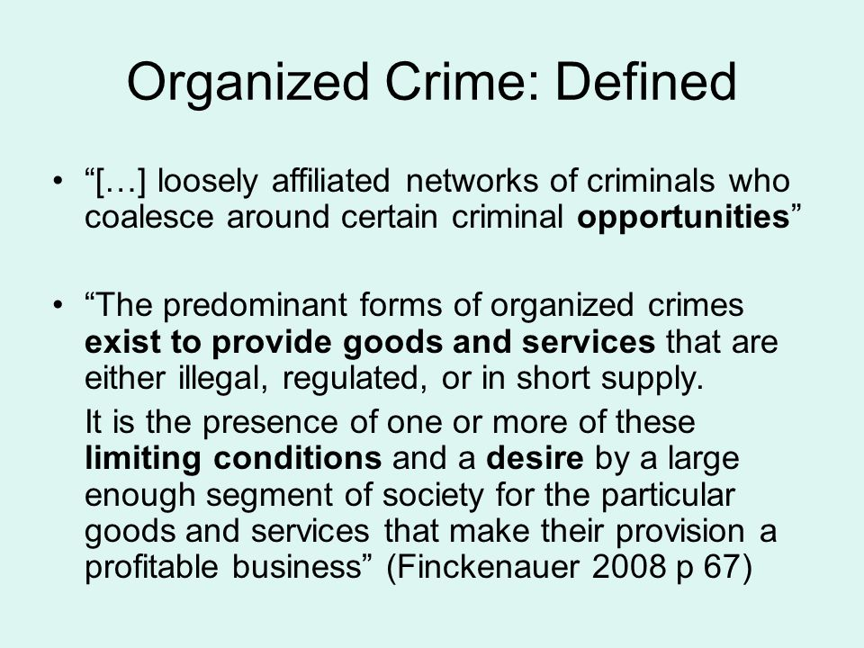 """Organized Crime: Defined """"The predominant forms of organized crimes exist to provide goods and services that are either illegal, regulated, or in shor"""