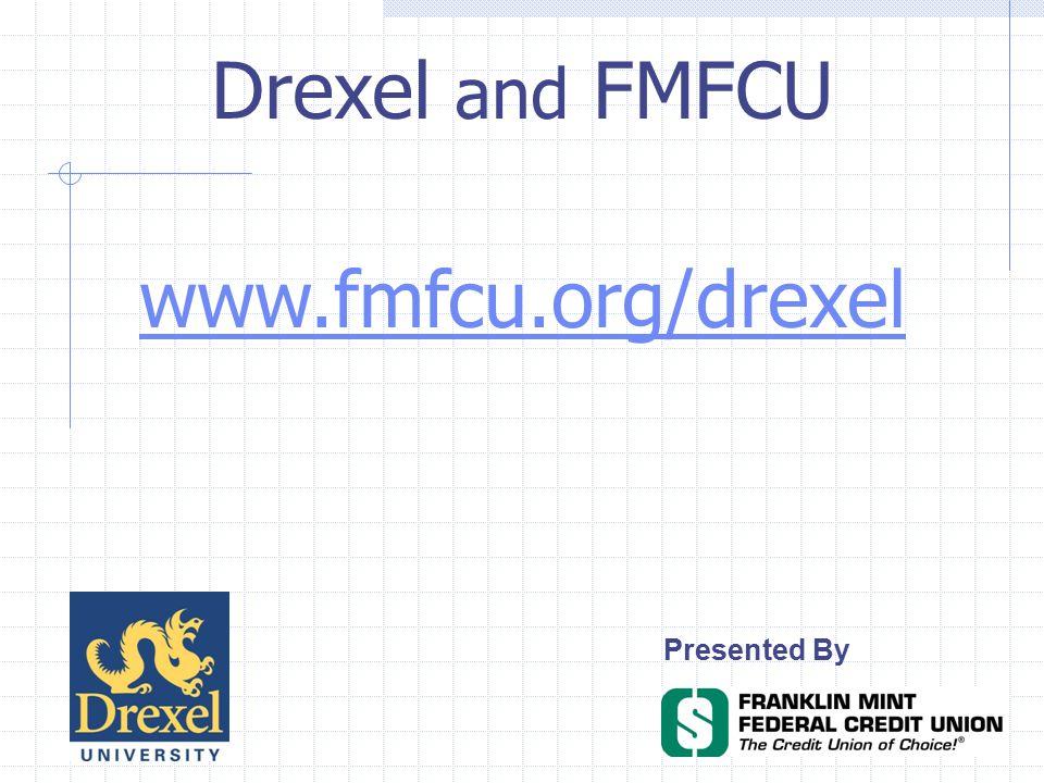 Presented By www.fmfcu.org/drexel Drexel and FMFCU