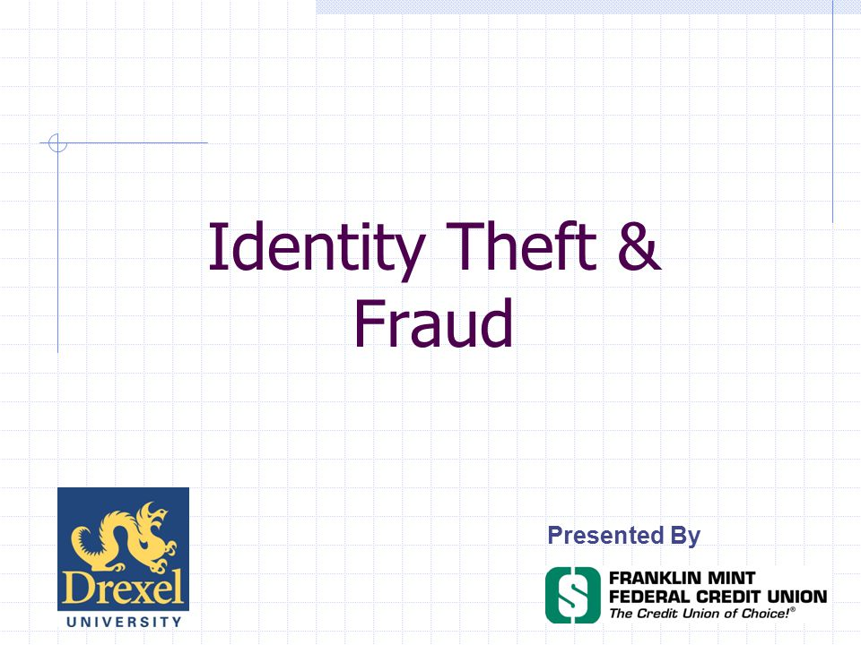 Presented By Identity Theft & Fraud