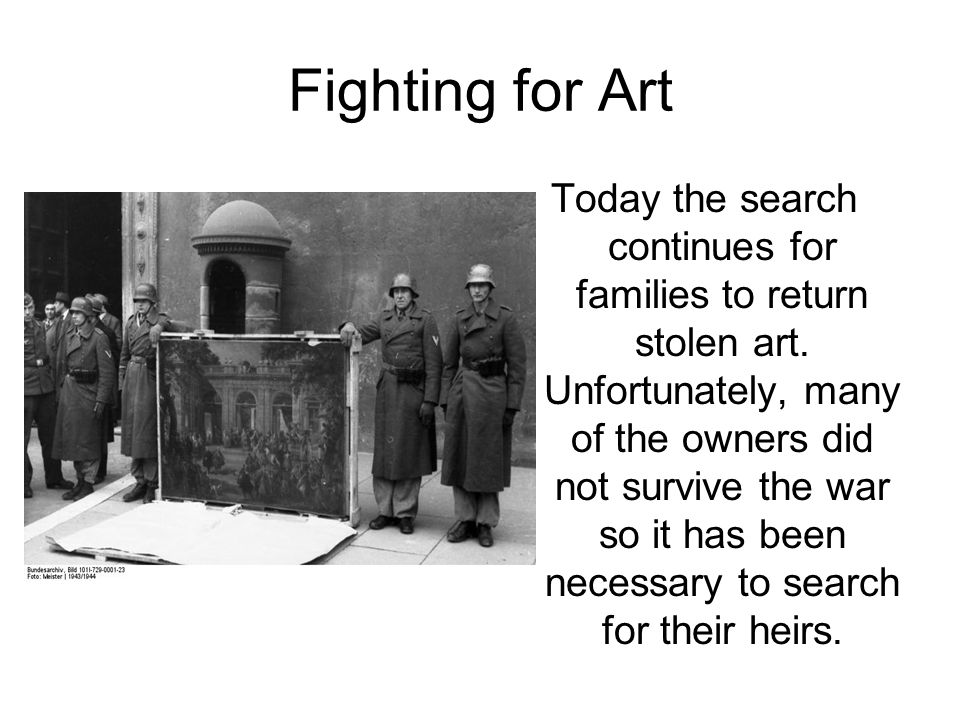 Fighting for Art Even today, families fight to get their art returned but after the war some works were sold, given to museums or even hidden in order to keep them from being taken and returned.