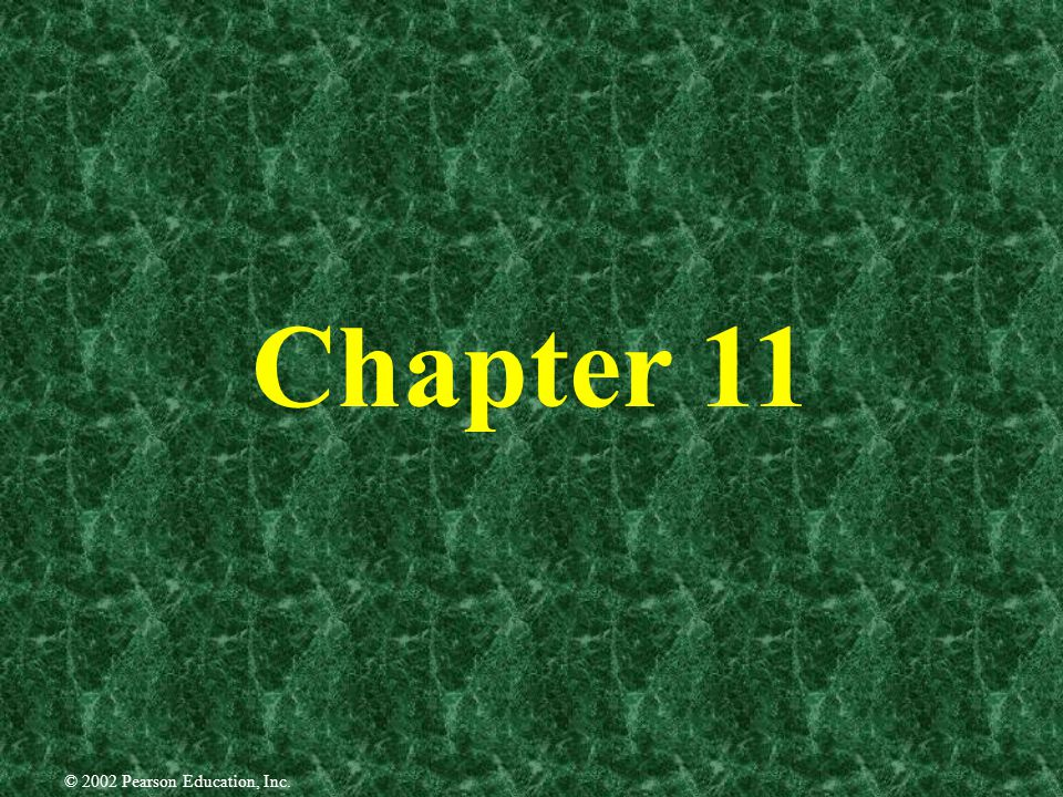 Chapter 11 © 2002 Pearson Education, Inc.