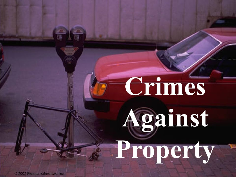 Crimes Against Property © 2002 Pearson Education, Inc.