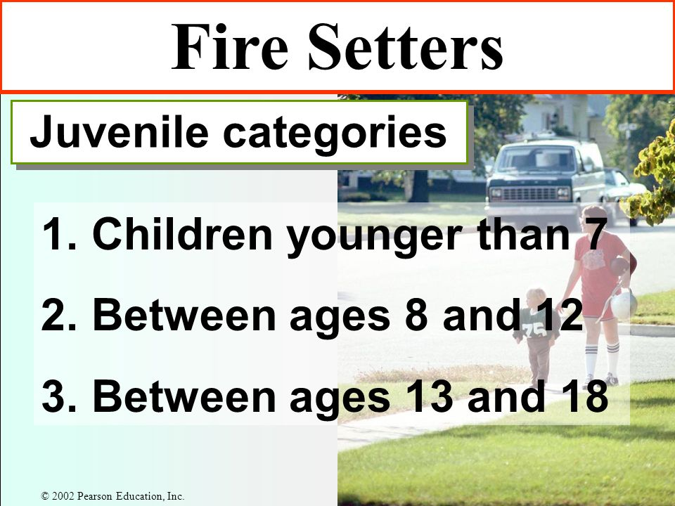 Fire Setters Juvenile categories 1. Children younger than 7 2.