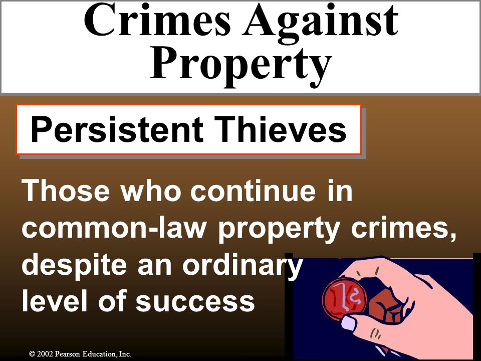 Larceny-Theft The unlawful taking, carrying, leading, or riding away of property from the possession or constructive possession of another © 2002 Pearson Education, Inc.