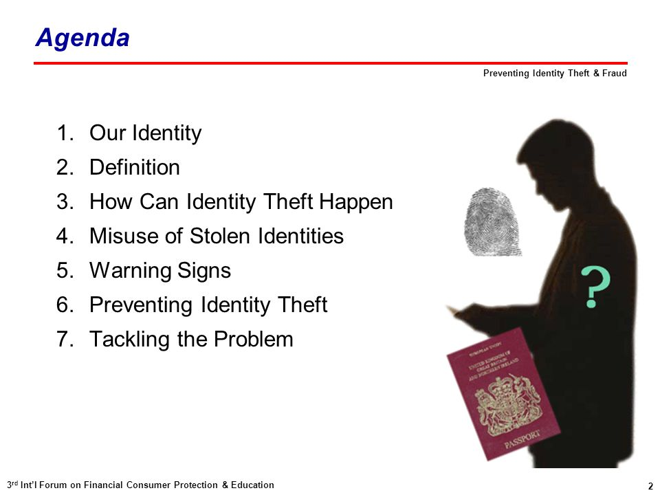 2 3 rd Int'l Forum on Financial Consumer Protection & Education Preventing Identity Theft & Fraud Agenda 1.Our Identity 2.Definition 3.How Can Identit