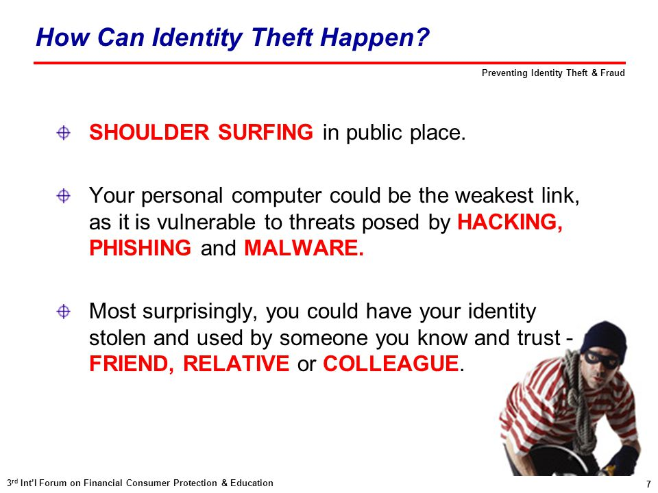 7 3 rd Int'l Forum on Financial Consumer Protection & Education Preventing Identity Theft & Fraud How Can Identity Theft Happen.