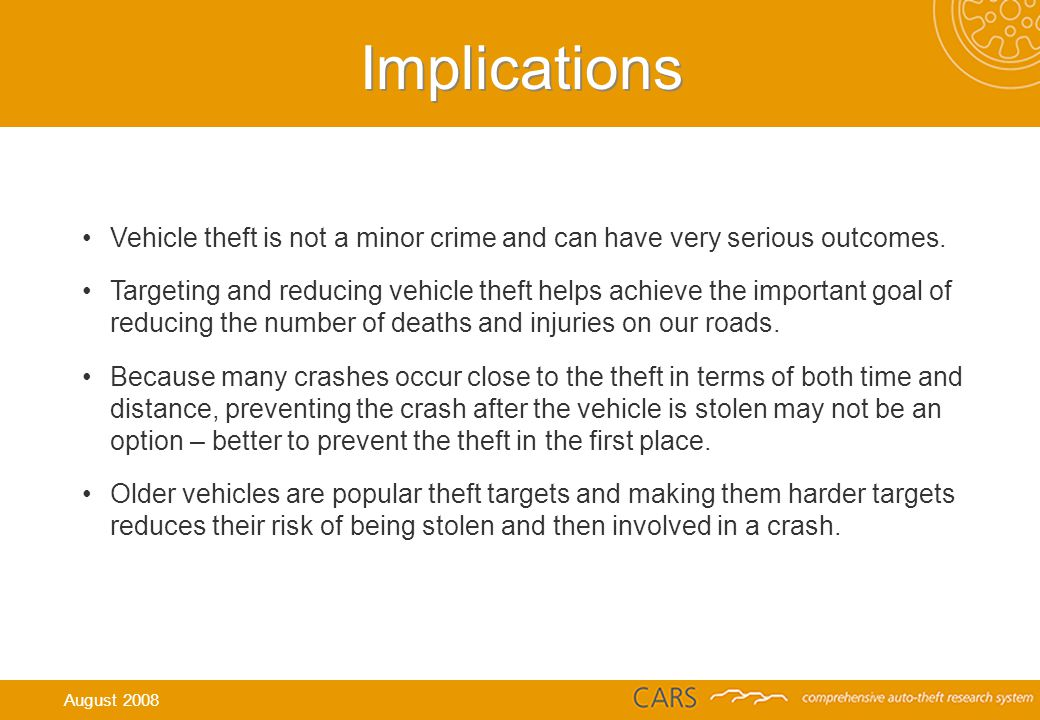 Implications Vehicle theft is not a minor crime and can have very serious outcomes.
