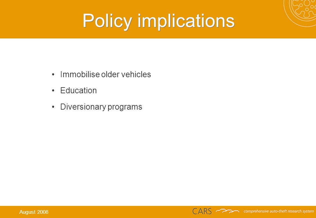 Immobilise older vehicles Education Diversionary programs Policy implications August 2008