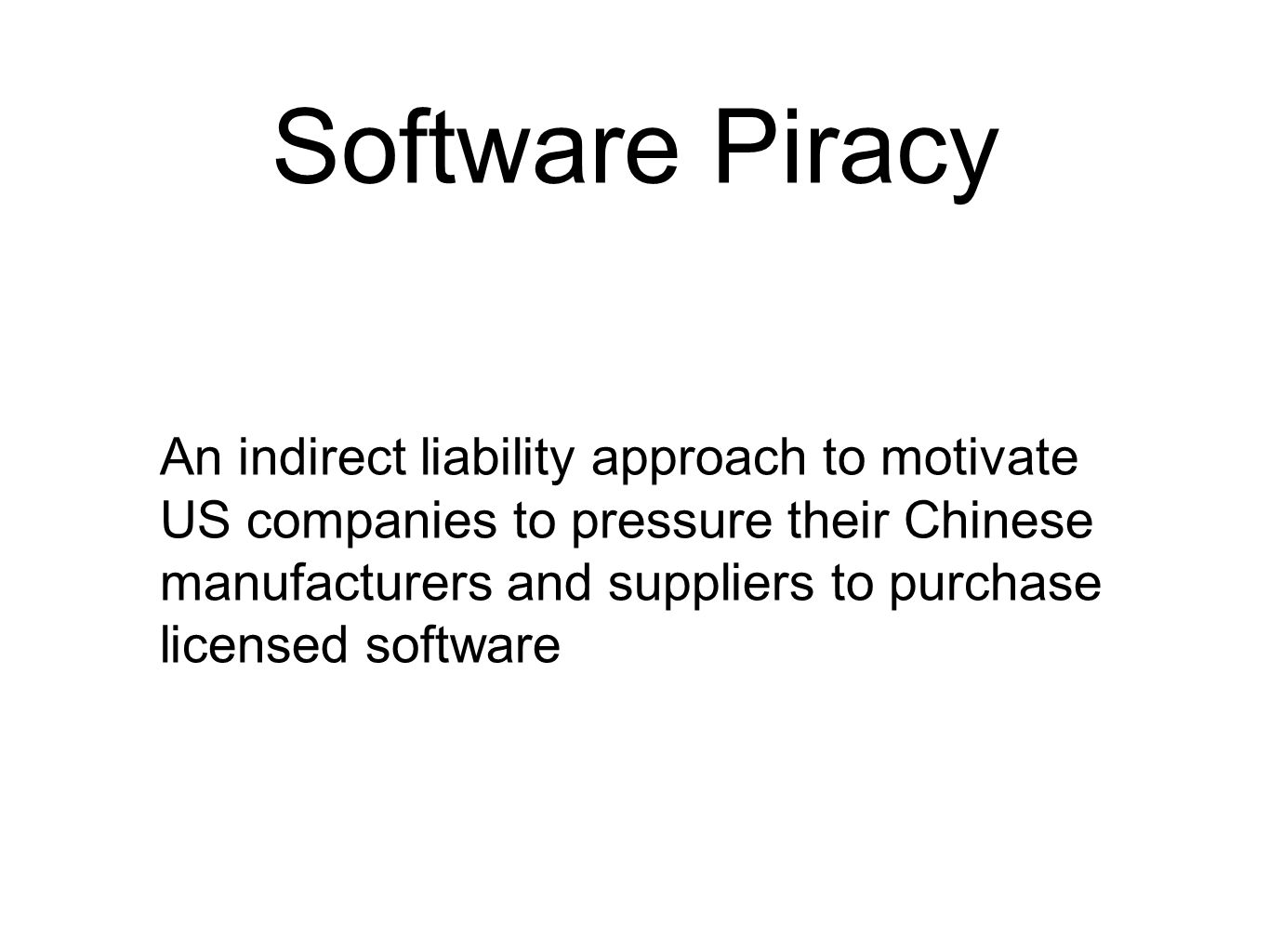 Software Piracy An indirect liability approach to motivate US companies to pressure their Chinese manufacturers and suppliers to purchase licensed sof