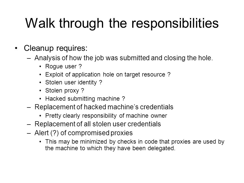 Walk through the responsibilities Cleanup requires: –Analysis of how the job was submitted and closing the hole.