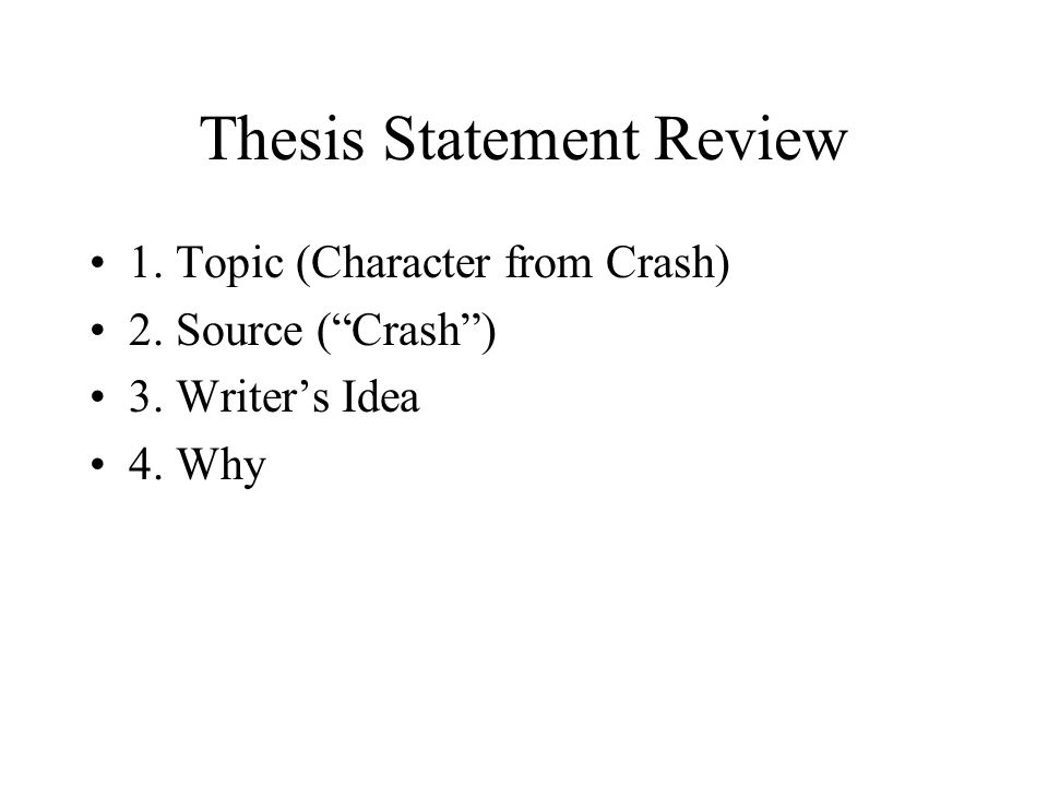 Thesis Statement Review 1. Topic (Character from Crash) 2. Source ( Crash ) 3. Writer's Idea 4. Why