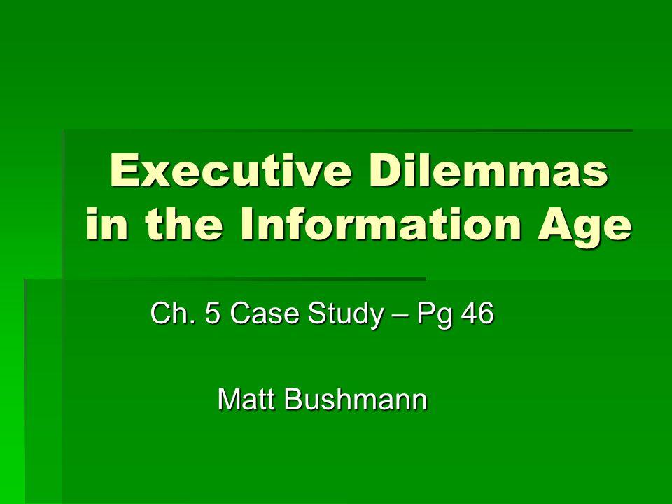 Executive Dilemmas in the Information Age Ch. 5 Case Study – Pg 46 Matt Bushmann
