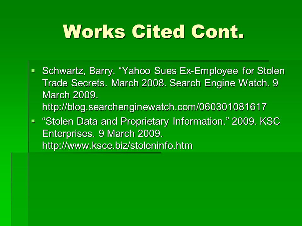 """Works Cited Cont.  Schwartz, Barry. """"Yahoo Sues Ex-Employee for Stolen Trade Secrets. March 2008. Search Engine Watch. 9 March 2009. http://blog.sear"""