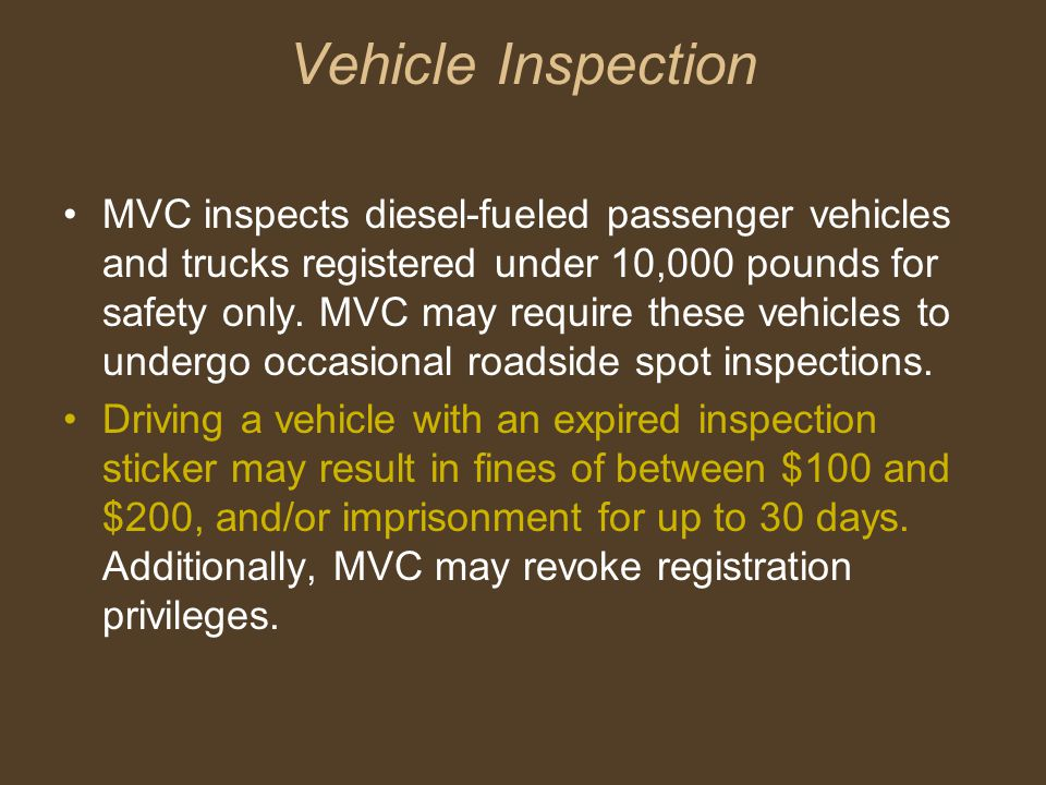 Vehicle Inspection MVC inspects diesel-fueled passenger vehicles and trucks registered under 10,000 pounds for safety only.