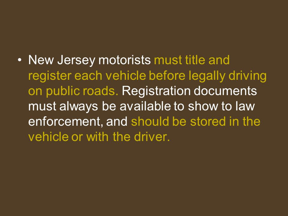 New Jersey motorists must title and register each vehicle before legally driving on public roads.