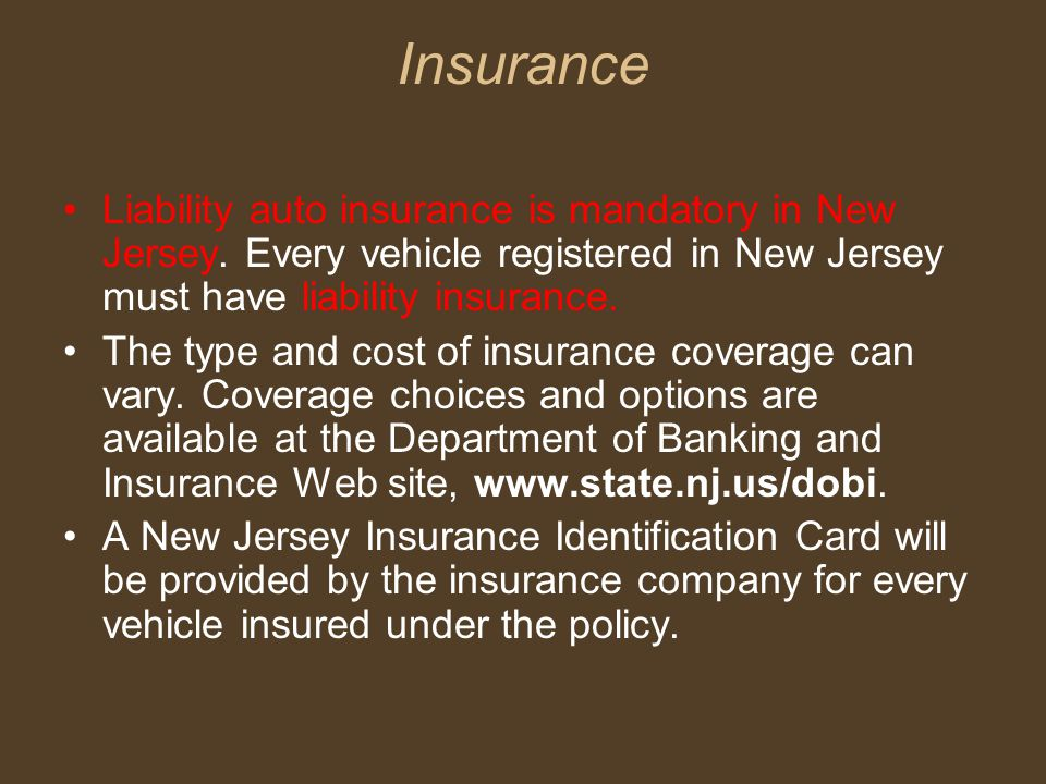 Insurance Liability auto insurance is mandatory in New Jersey.