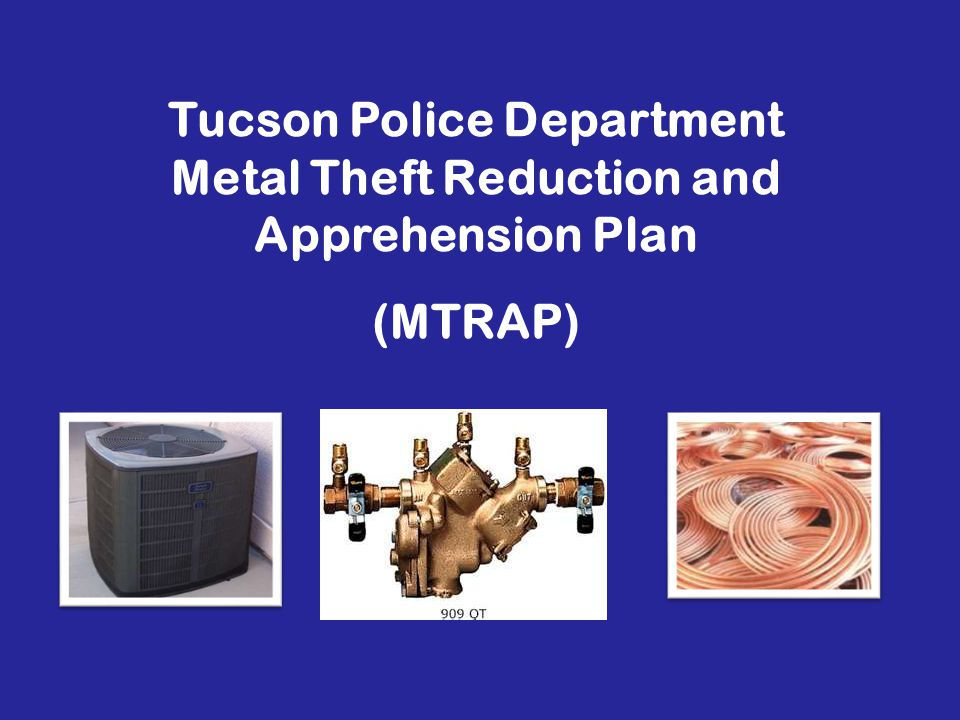 Tucson Police Department Metal Theft Reduction and Apprehension Plan (MTRAP)