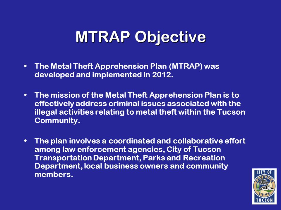MTRAP Objective The Metal Theft Apprehension Plan (MTRAP) was developed and implemented in 2012.