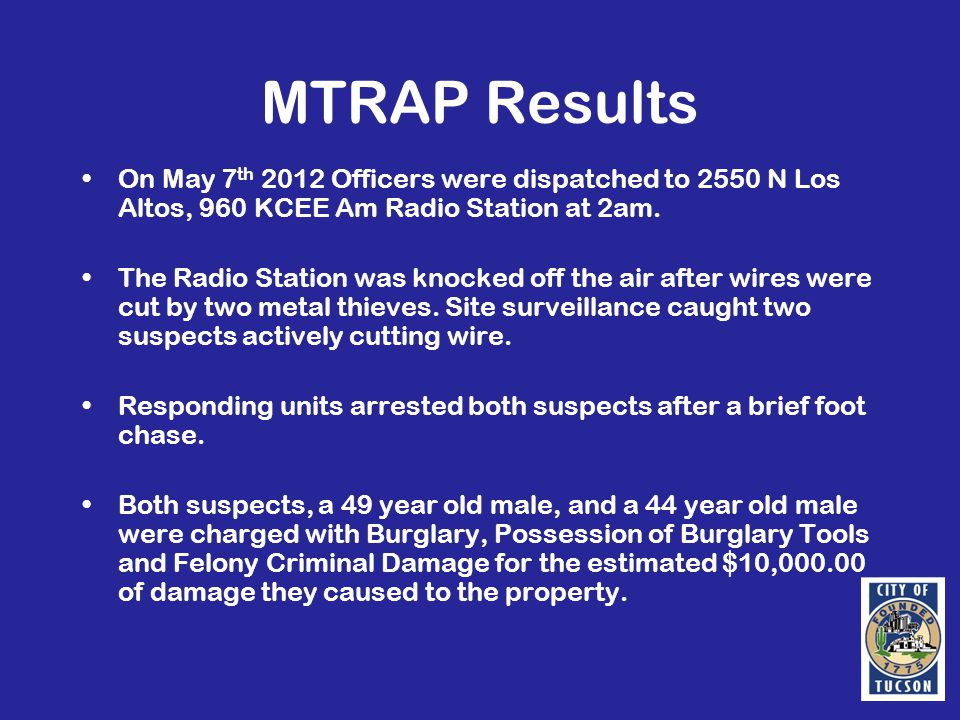 MTRAP Results On May 7 th 2012 Officers were dispatched to 2550 N Los Altos, 960 KCEE Am Radio Station at 2am.