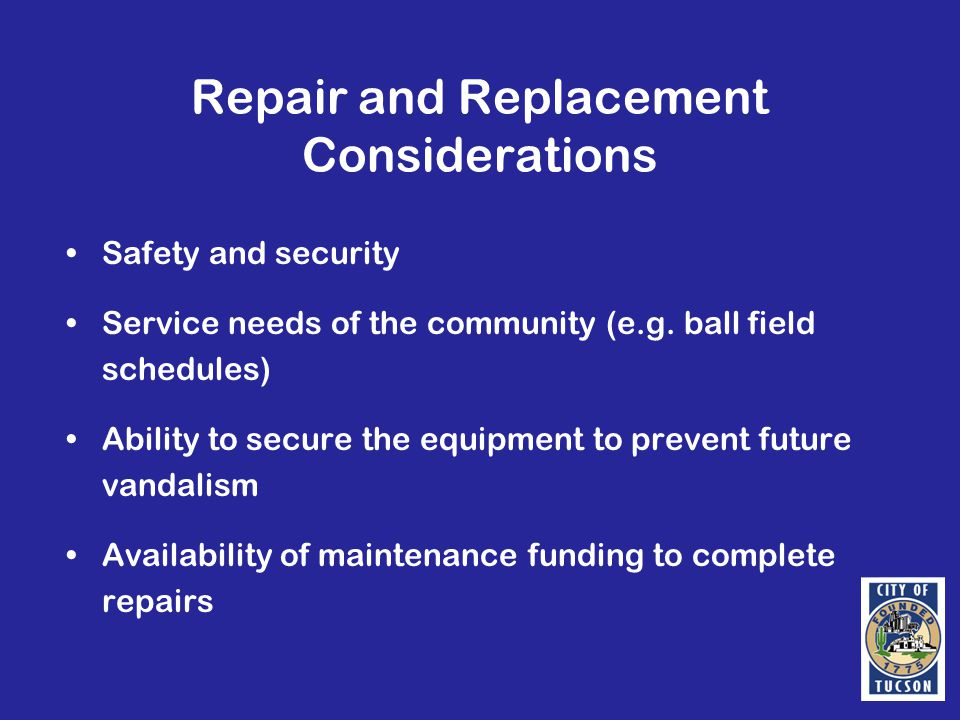 Repair and Replacement Considerations Safety and security Service needs of the community (e.g.