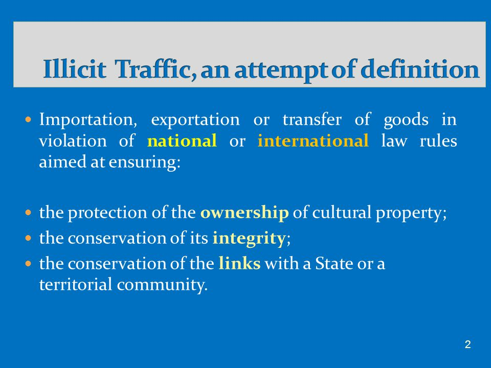 Importation, exportation or transfer of goods in violation of national or international law rules aimed at ensuring: the protection of the ownership of cultural property; the conservation of its integrity; the conservation of the links with a State or a territorial community.