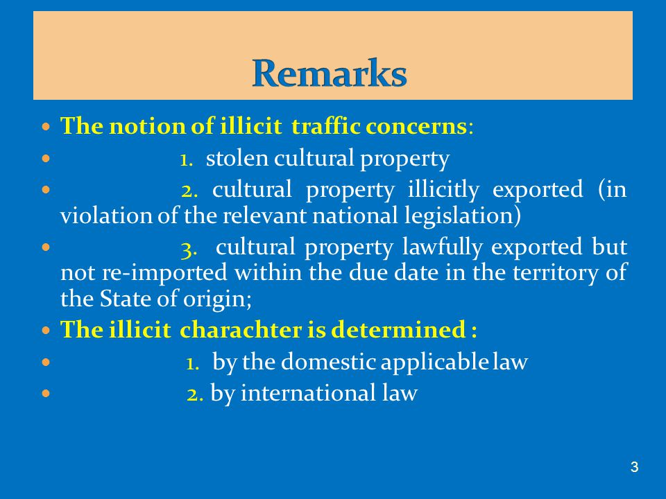 The notion of illicit traffic concerns: 1. stolen cultural property 2. cultural property illicitly exported (in violation of the relevant national leg
