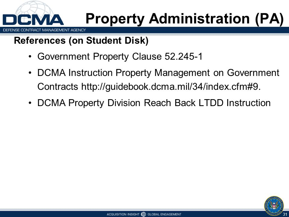 References (on Student Disk) Government Property Clause 52.245-1 DCMA Instruction Property Management on Government Contracts http://guidebook.dcma.mi