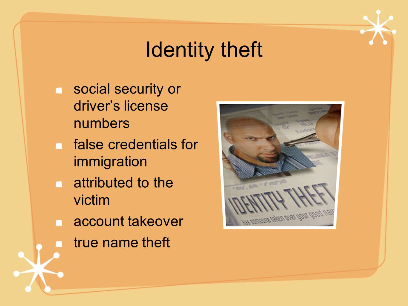 Identity theft social security or driver's license numbers false credentials for immigration attributed to the victim account takeover true name theft