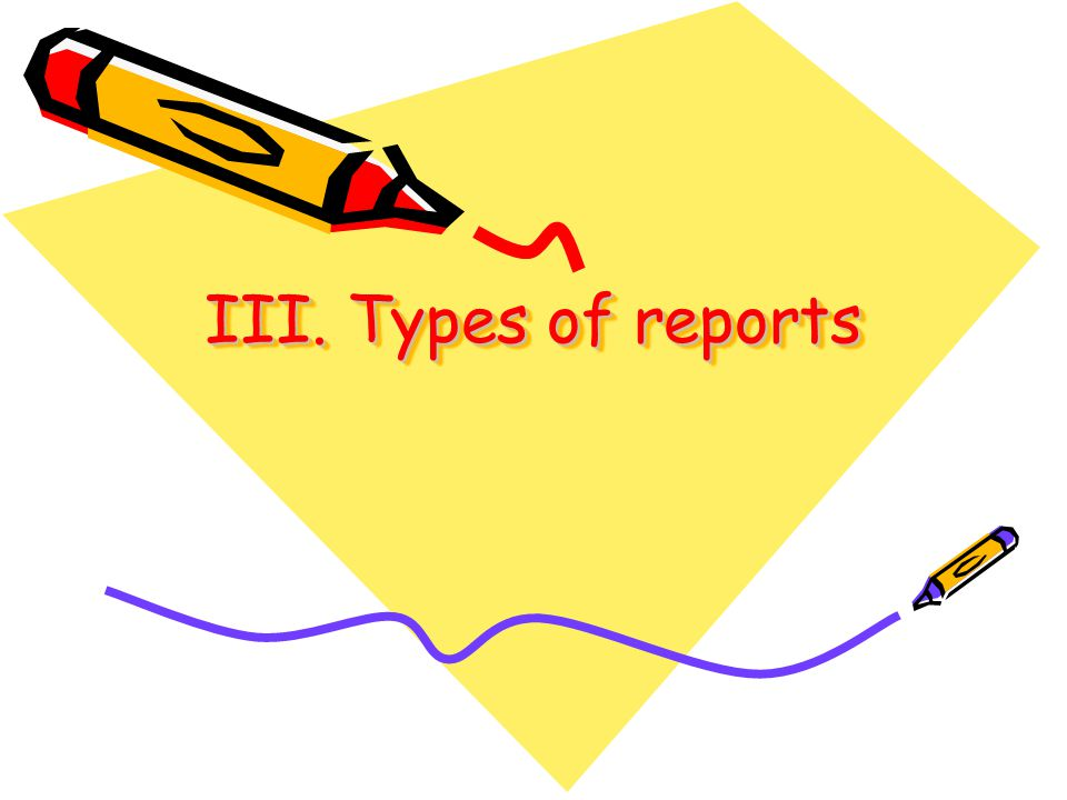 III. Types of reports